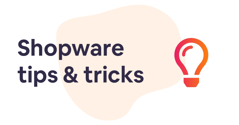 3 Shopware tips & tricks every Shopware user should know